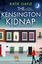 The Kensington Kidnap - An absolutely gripping cozy murder mystery ebook by