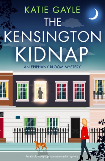 The Kensington Kidnap - An absolutely gripping cozy murder mystery ebook by Katie Gayle