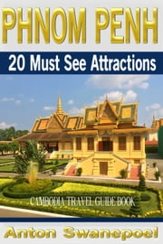 Phnom Penh: 20 Must See Attractions (Cambodia Travel Guide Book) ebook by Anton Swanepoel