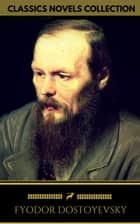 Fyodor Dostoyevsky: The complete Novels (Golden Deer Classics) ebook by Fyodor Dostoyevsky, Golden Deer Classics