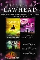 The Spirit Well, The Shadow Lamp, and The Fatal Tree - A Bright Empires Collection ebook by Stephen Lawhead