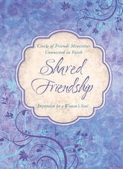 Shared Friendship - Inspiration for a Woman's Heart ebook by Circle of Friends Ministries