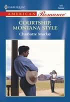 Courtship, Montana Style (Mills & Boon American Romance) ebook by Charlotte Maclay