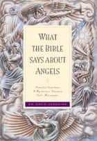 What the Bible Says about Angels ebook by