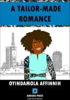 A Tailor-made Romance ebook by OYINDAMOLA AFFINNIH