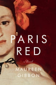 Paris Red: A Novel ebook by Maureen Gibbon