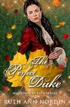 The Perfect Duke ebook by Ruth Ann Nordin