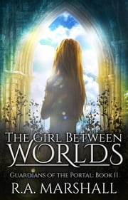The Girl Between Worlds ebook by RA Marshall