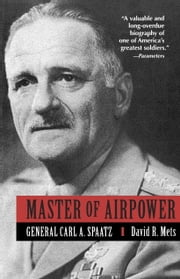 Master of Airpower - General Carl A. Spatz ebook by David Mets