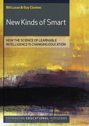 New Kinds Of Smart: Teaching Young People To Be Intelligent For Today'S World ebook by Bill Lucas,Guy Claxton