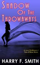Shadow Of The Throwaways ebook by Harry F. Smith