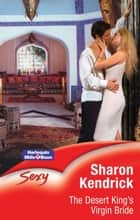 The Desert King's Virgin Bride ebook by Sharon Kendrick