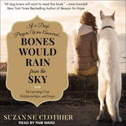 Bones Would Rain from the Sky - Deepening Our Relationships with Dogs audiobook by Suzanne Clothier