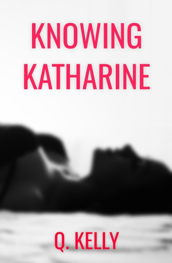 Knowing Katharine ebook by Q. Kelly