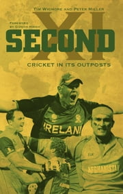 Second XI - Cricket in its Outposts ebook by Tim Wigmore,Peter Miller,Gideon Haigh