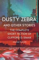 Dusty Zebra - And Other Stories ebook by Clifford D. Simak, David W. Wixon