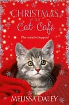 Christmas at the Cat Cafe ebook by Melissa Daley