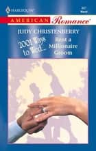 Rent A Millionaire Groom ebook by Judy Christenberry