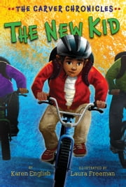 The New Kid - The Carver Chronicles, Book Five ebook by Karen English, Laura Freeman