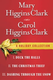Mary Higgins Clark & Carol Higgins Clark Ebook Christmas Set - Christmas Thief, Deck the Halls, Dashing Through the Snow ebook by Mary Higgins Clark,Carol Higgins Clark