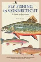 Fly Fishing in Connecticut ebook by Kevin Murphy