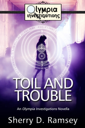 Toil and Trouble - An Olympia Investigations Novella ebook by Sherry D. Ramsey