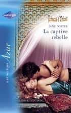 La captive rebelle (Harlequin Azur) ebook by Jane Porter