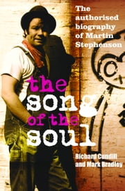 The Song of the Soul: The Authorised Biography of Martin Stephenson ebook by Richard  Cundill,Mark Bradley