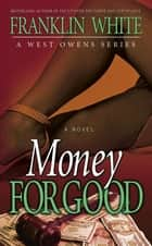 Money for Good eBook by Franklin White