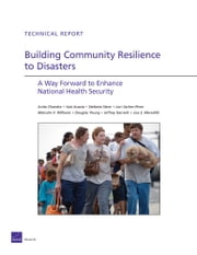 Building Community Resilience to Disasters - A Way Forward to Enhance National Health Security ebook by Anita Chandra,Joie Acosta,Stefanie Stern,Lori Uscher-Pines,Malcolm V. Williams