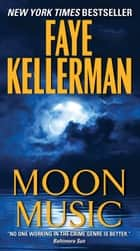Moon Music - A Novel ebook by Faye Kellerman