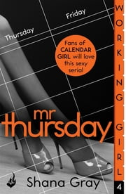 Working Girl: Mr Thursday (A sexy serial, perfect for fans of Calendar Girl) ebook by Shana Gray