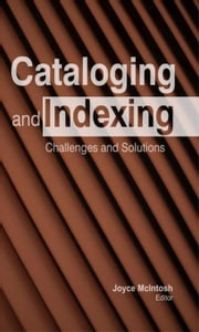 Cataloging and Indexing: Challenges and Solutions ebook by McIntosh, Joyce