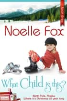 What Child Is This? - A Heartwarming Holiday Romance Series Set in Alaska ebook by Noelle Fox