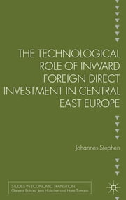 The Technological Role of Inward Foreign Direct Investment in Central East Europe ebook by Johannes Stephan