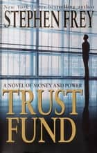 Trust Fund - A Novel ebook by Stephen Frey