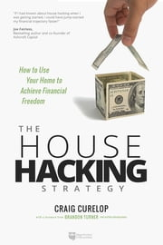 The House Hacking Strategy - How to Use Your Home to Achieve Financial Freedom ebook by Craig Curelop