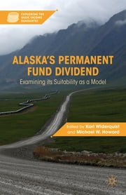 Alaska's Permanent Fund Dividend - Examining its Suitability as a Model ebook by Karl Widerquist,Michael W. Howard