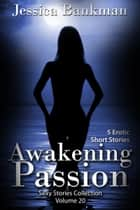 Awakening Passion - 5 Erotic Short Stories ebook by Jessica Bankman