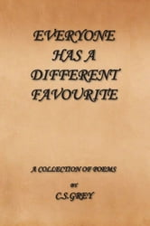 EVERYONE HAS A DIFFERENT FAVOURITE - A COLLECTION OF POEMS ebook by C.S. Grey