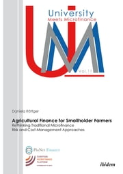 Agricultural Finance for Smallholder Farmers - Rethinking Traditional Microfinance Risk and Cost Management Approaches ebook by Daniela Roettger