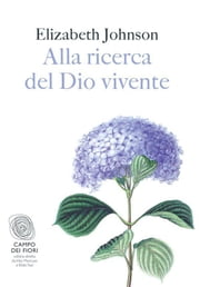 Alla ricerca del Dio vivente ebook by Elizabeth Johnson