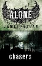 Alone: Chasers - Book 1 ebook by James Phelan