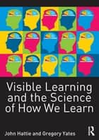 Visible Learning and the Science of How we Learn ebook by John Hattie, Gregory C. R. Yates