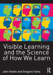 Visible Learning and the Science of How we Learn ebook by John Hattie,Gregory C. R. Yates