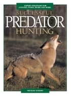 Successful Predator Hunting ebook by Mike Schoby