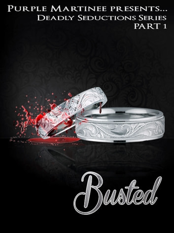Deadly Seductions: Busted ebook by Purple Martinee Media