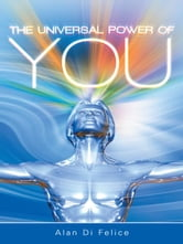 The Universal Power of You ebook by Alan Di Felice