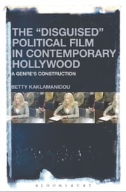 "The ""Disguised"" Political Film in Contemporary Hollywood - A Genre's Construction ebook by Despoina-Betty Kaklamanidou"
