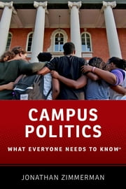 Campus Politics - What Everyone Needs to Know® ebook by Jonathan Zimmerman